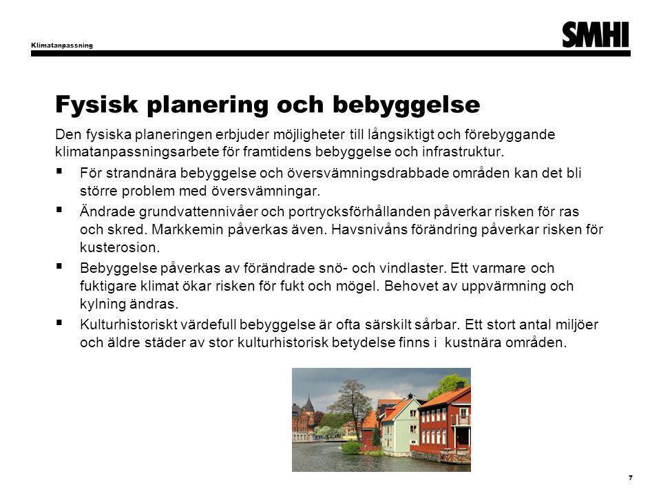Fysisk planering och bebyggelse Klimatanpassning 7 Den fysiska planeringen erbjuder möjligheter till långsiktigt och förebyggande klimatanpassningsarbete för framtidens bebyggelse och infrastruktur.