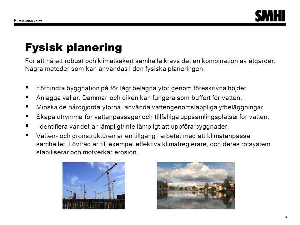 Fysisk planering För att nå ett robust och klimatsäkert samhälle krävs det en kombination av åtgärder. Några metoder som kan användas i den fysiska pl