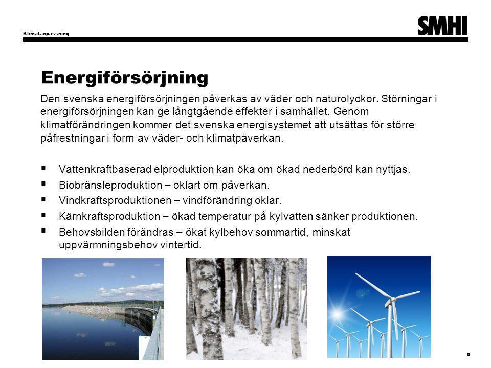 Energiförsörjning Klimatanpassning 9 Den svenska energiförsörjningen påverkas av väder och naturolyckor. Störningar i energiförsörjningen kan ge långt