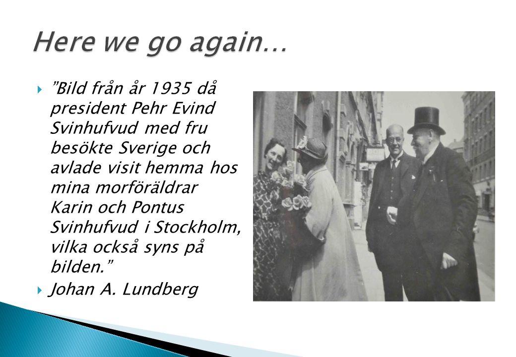 """ """"Bild från år 1935 då president Pehr Evind Svinhufvud med fru besökte Sverige och avlade visit hemma hos mina morföräldrar Karin och Pontus Svinhufv"""