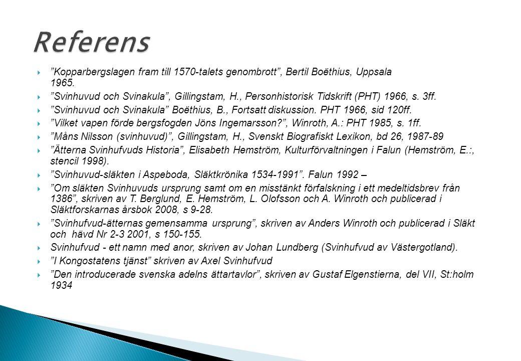 """ """"Kopparbergslagen fram till 1570-talets genombrott"""", Bertil Boëthius, Uppsala 1965.  """"Svinhuvud och Svinakula"""", Gillingstam, H., Personhistorisk Ti"""