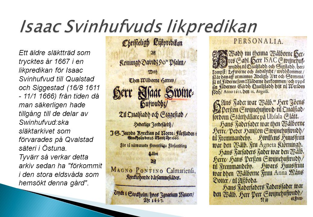 Ett äldre släktträd som trycktes år 1667 i en likpredikan för Isaac Svinhufvud till Qualstad och Siggestad (16/8 1611 - 11/1 1666) från tiden då man s