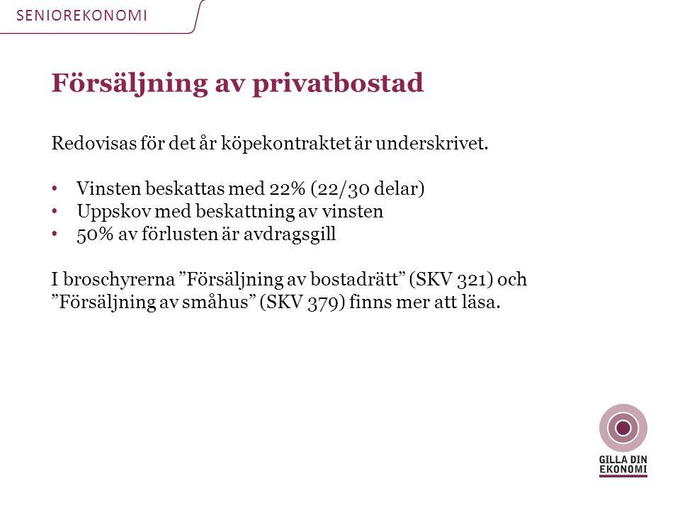 Försäljning av privatbostad Redovisas för det år köpekontraktet är underskrivet. • Vinsten beskattas med 22% (22/30 delar) • Uppskov med beskattning a