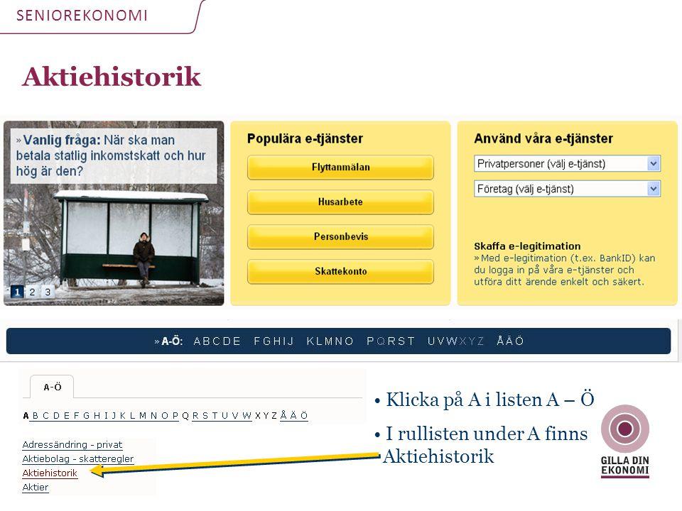Aktiehistorik SENIOREKONOMI • Klicka på A i listen A – Ö • I rullisten under A finns Aktiehistorik
