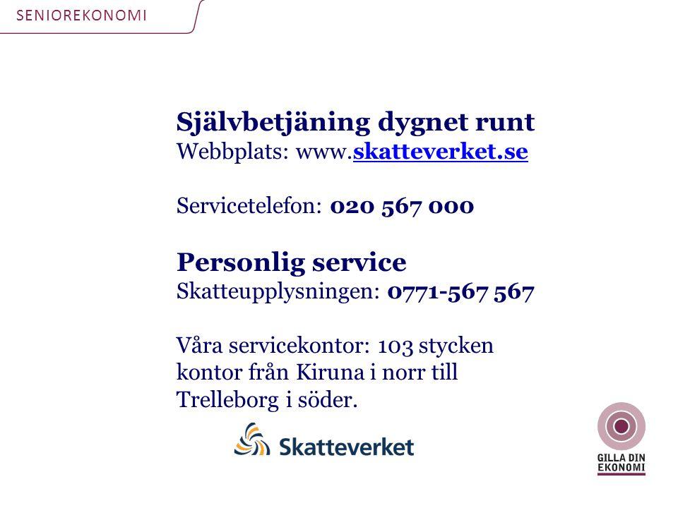 SENIOREKONOMI Självbetjäning dygnet runt Webbplats: www.skatteverket.seskatteverket.se Servicetelefon: 020 567 000 Personlig service Skatteupplysninge