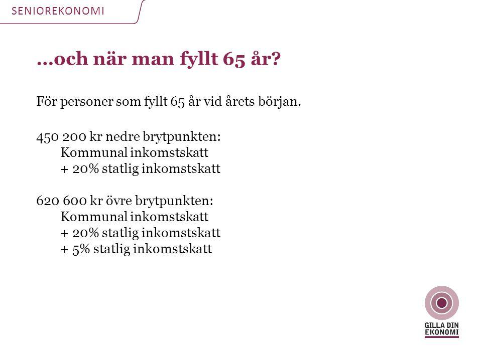 …och när man fyllt 65 år? För personer som fyllt 65 år vid årets början. 450 200 kr nedre brytpunkten: Kommunal inkomstskatt + 20% statlig inkomstskat
