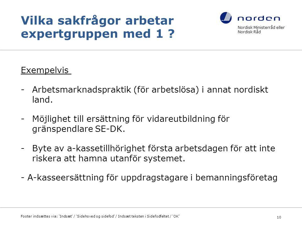 Vilka sakfrågor arbetar expertgruppen med 1 ? Exempelvis -Arbetsmarknadspraktik (för arbetslösa) i annat nordiskt land. -Möjlighet till ersättning för