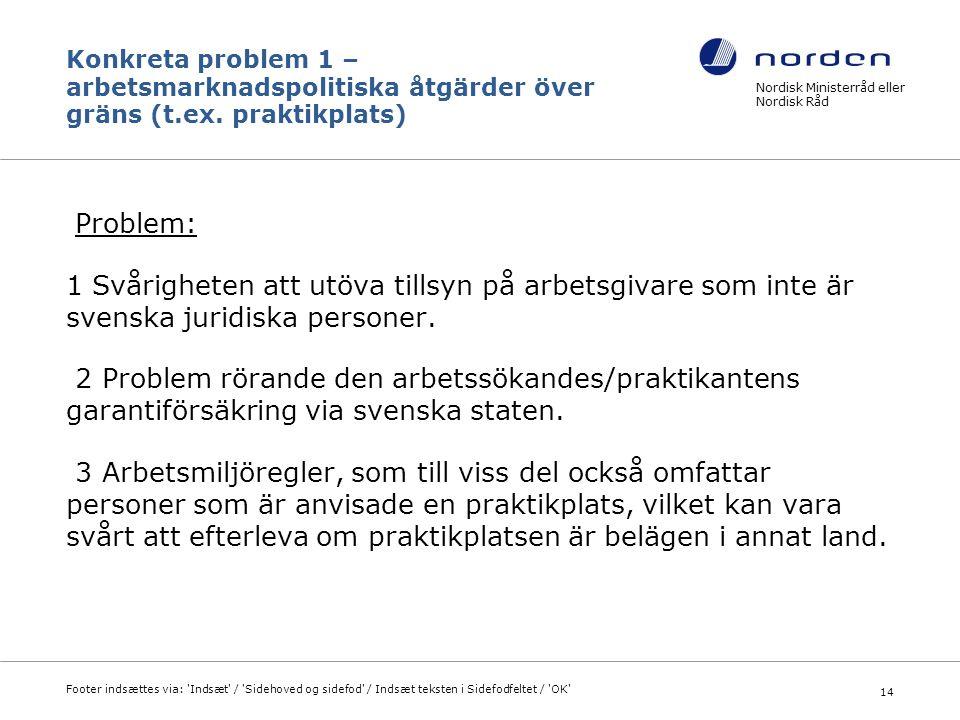 Konkreta problem 1 – arbetsmarknadspolitiska åtgärder över gräns (t.ex. praktikplats) Problem: 1 Svårigheten att utöva tillsyn på arbetsgivare som int