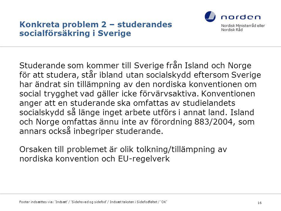 Konkreta problem 2 – studerandes socialförsäkring i Sverige Studerande som kommer till Sverige från Island och Norge för att studera, står ibland utan