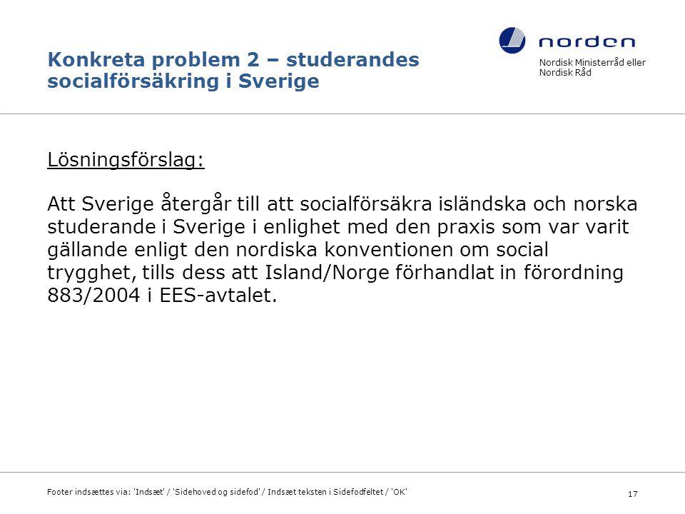 Konkreta problem 2 – studerandes socialförsäkring i Sverige Lösningsförslag: Att Sverige återgår till att socialförsäkra isländska och norska studeran