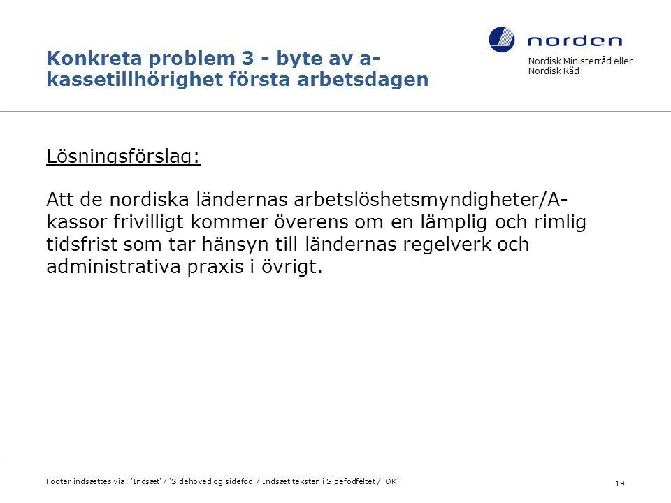 Konkreta problem 3 - byte av a- kassetillhörighet första arbetsdagen Lösningsförslag: Att de nordiska ländernas arbetslöshetsmyndigheter/A- kassor fri
