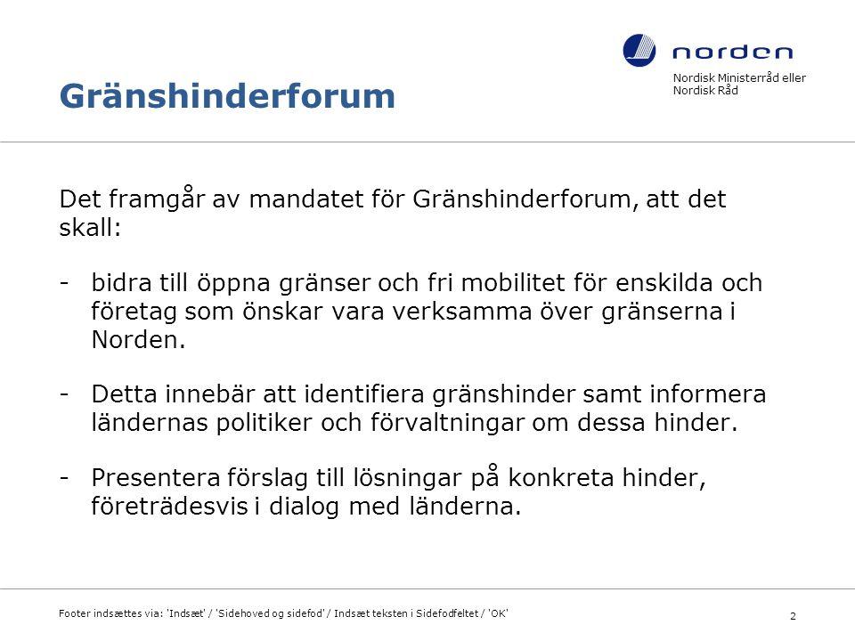 Gränshinderforum - GF ska 1 GF ska agera självständigt i förhållande till ministerråd och ämbetsmannakommittéer, men i dialog och samarbete med såväl NMRS som länderna.