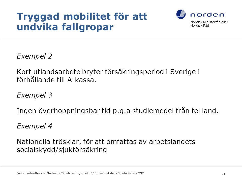 Tryggad mobilitet för att undvika fallgropar Exempel 2 Kort utlandsarbete bryter försäkringsperiod i Sverige i förhållande till A-kassa. Exempel 3 Ing