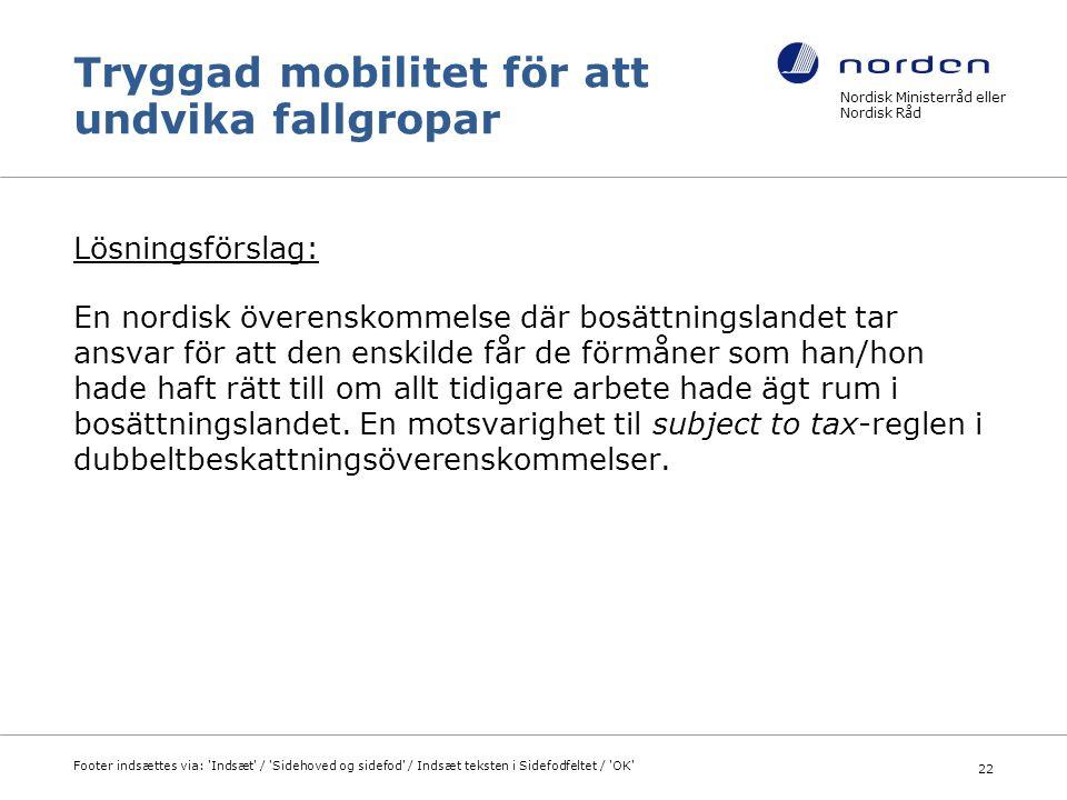 Tryggad mobilitet för att undvika fallgropar Lösningsförslag: En nordisk överenskommelse där bosättningslandet tar ansvar för att den enskilde får de