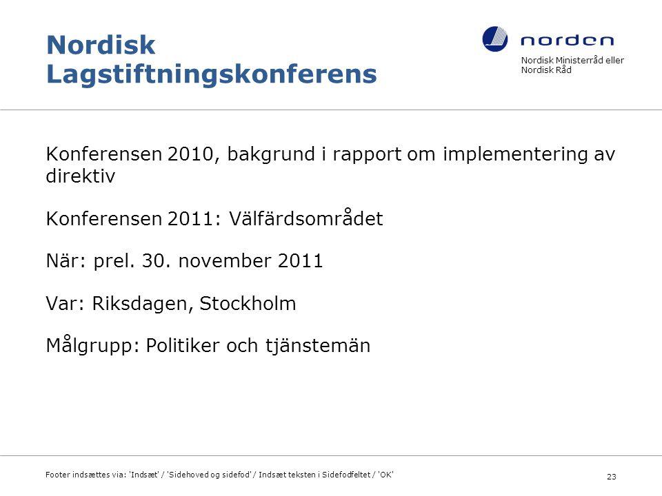 Nordisk Lagstiftningskonferens Konferensen 2010, bakgrund i rapport om implementering av direktiv Konferensen 2011: Välfärdsområdet När: prel. 30. nov