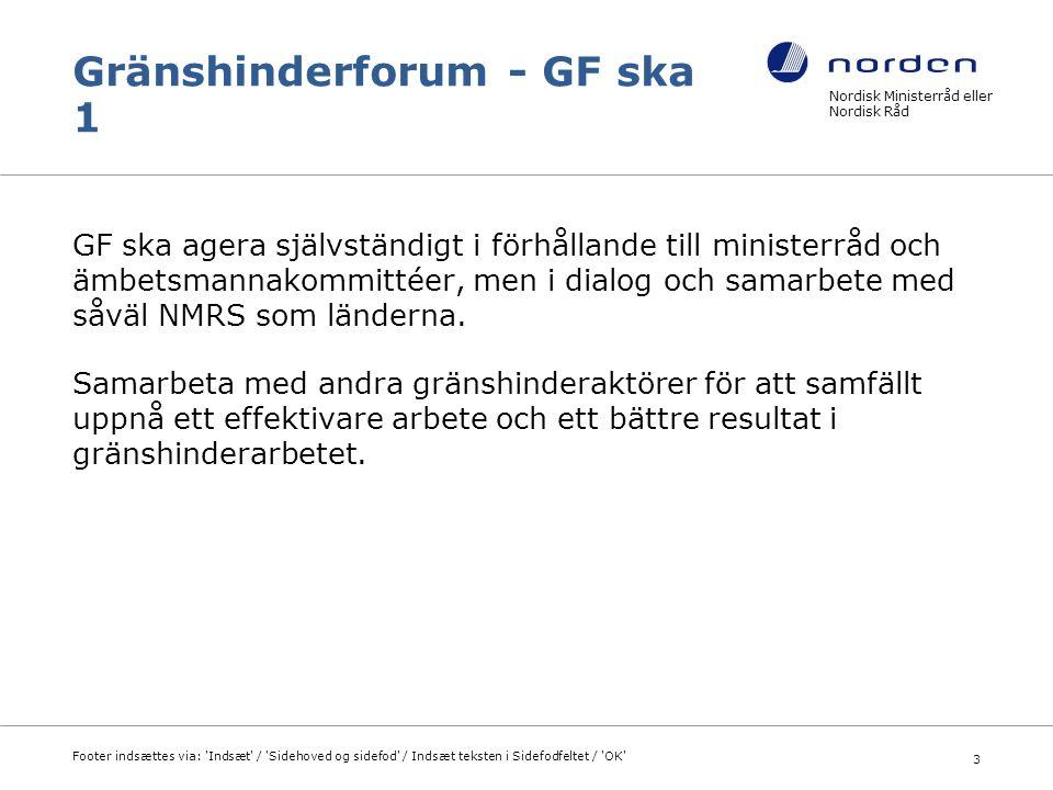 Gränshinderforum - GF ska 1 GF ska agera självständigt i förhållande till ministerråd och ämbetsmannakommittéer, men i dialog och samarbete med såväl