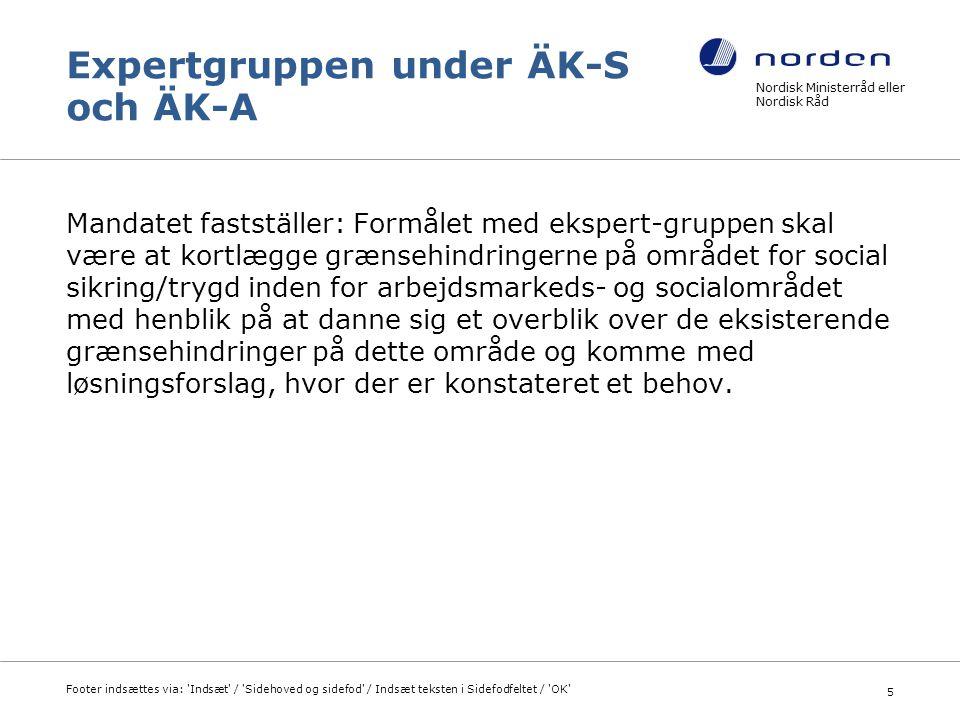 Expertgruppen under ÄK-S och ÄK-A Sammensætning: To eksperter fra hvert land udpeget af EK-A og EK-S.