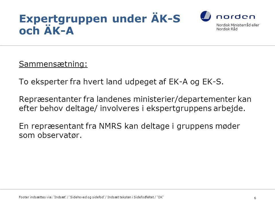 Expertgruppen under ÄK-S och ÄK-A Sammensætning: To eksperter fra hvert land udpeget af EK-A og EK-S. Repræsentanter fra landenes ministerier/departem