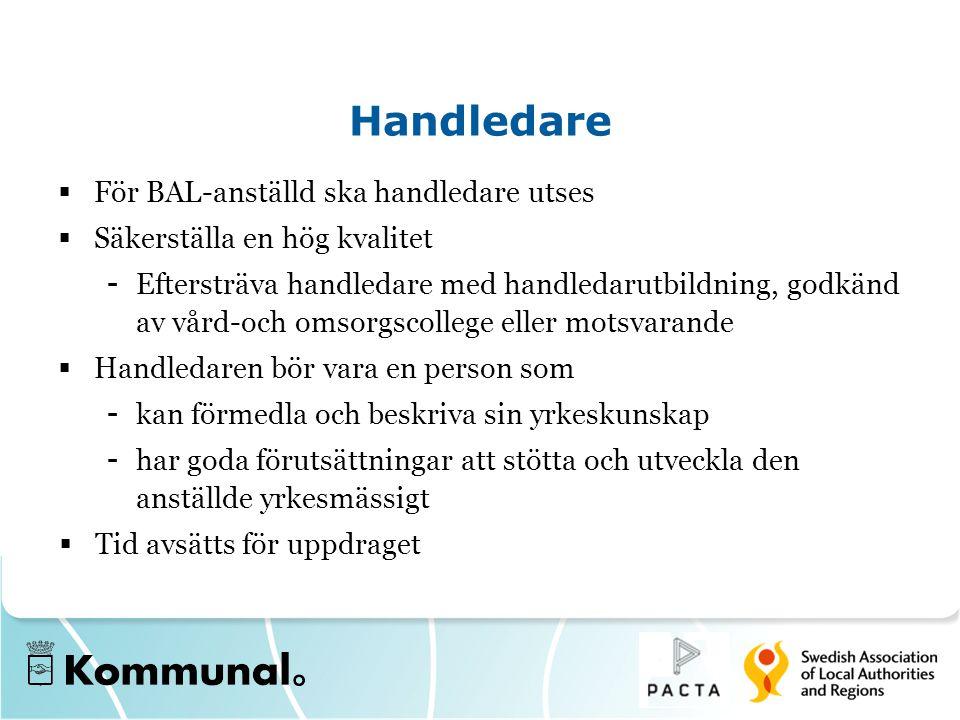 Handledare  För BAL-anställd ska handledare utses  Säkerställa en hög kvalitet - Eftersträva handledare med handledarutbildning, godkänd av vård-och
