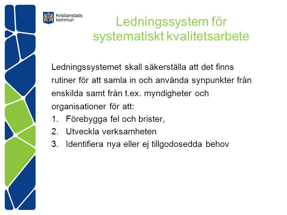 Ledningssystem för systematiskt kvalitetsarbete Ledningssystemet skall säkerställa att det finns rutiner för att samla in och använda synpunkter från enskilda samt från t.ex.