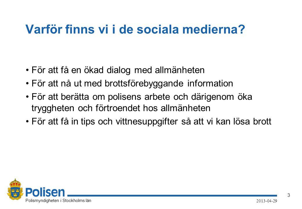 3 Polismyndigheten i Stockholms län 2013-04-29 Varför finns vi i de sociala medierna.