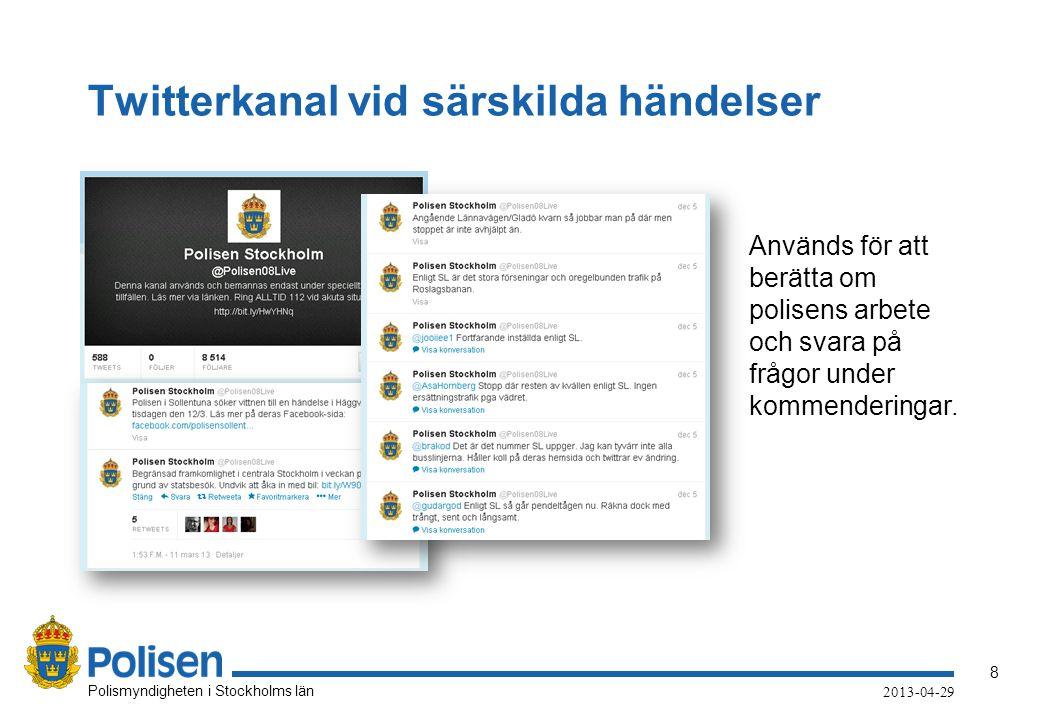 8 Polismyndigheten i Stockholms län 2013-04-29 Twitterkanal vid särskilda händelser Används för att berätta om polisens arbete och svara på frågor under kommenderingar.