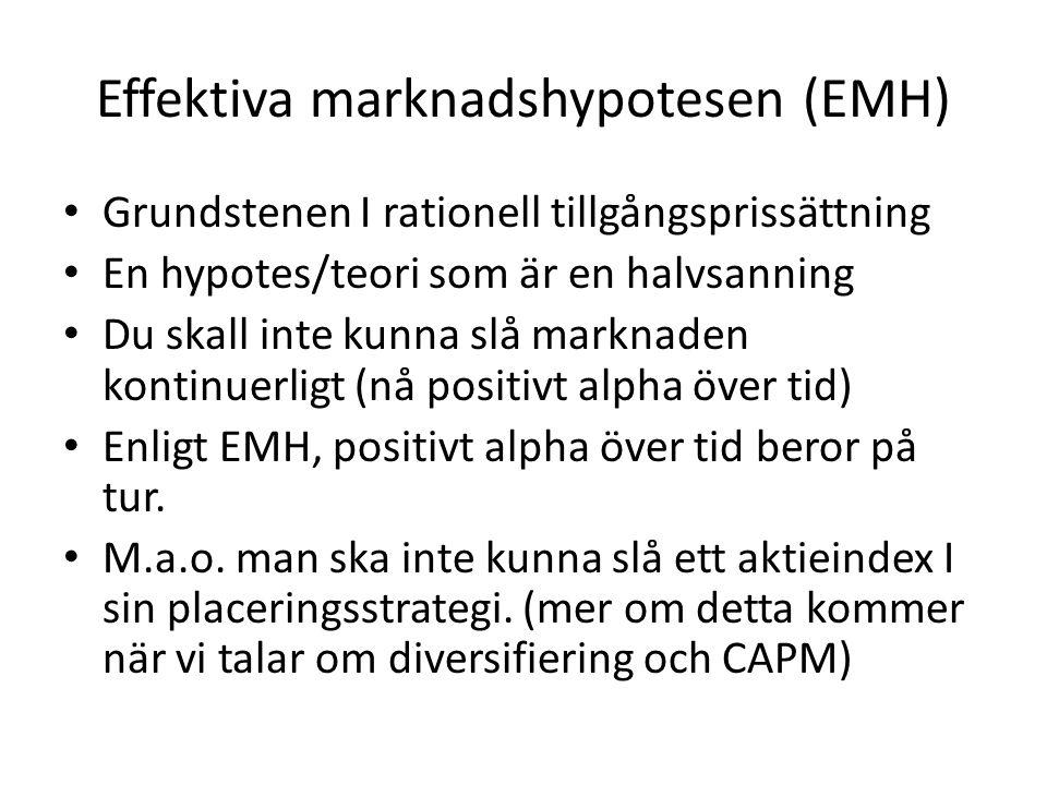 Effektiva marknadshypotesen (EMH) • Grundstenen I rationell tillgångsprissättning • En hypotes/teori som är en halvsanning • Du skall inte kunna slå marknaden kontinuerligt (nå positivt alpha över tid) • Enligt EMH, positivt alpha över tid beror på tur.