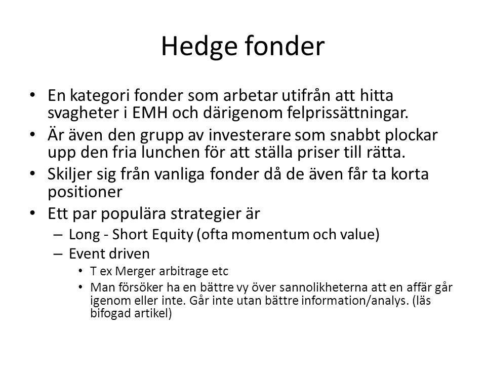 Hedge fonder • En kategori fonder som arbetar utifrån att hitta svagheter i EMH och därigenom felprissättningar.