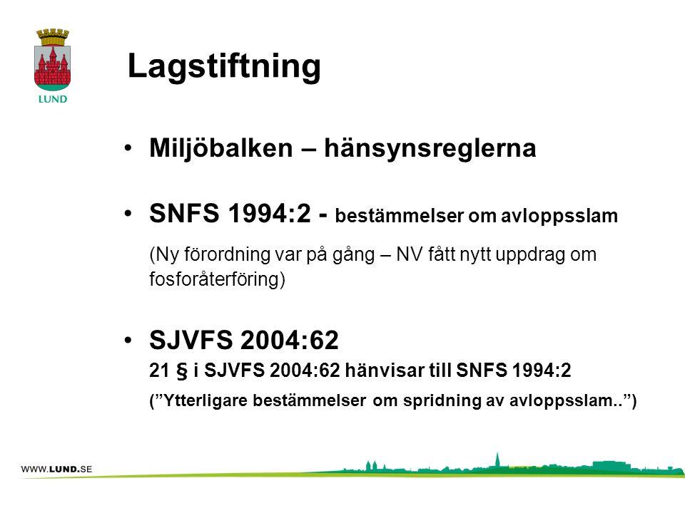 Lagstiftning •Miljöbalken – hänsynsreglerna •SNFS 1994:2 - bestämmelser om avloppsslam (Ny förordning var på gång – NV fått nytt uppdrag om fosforåter