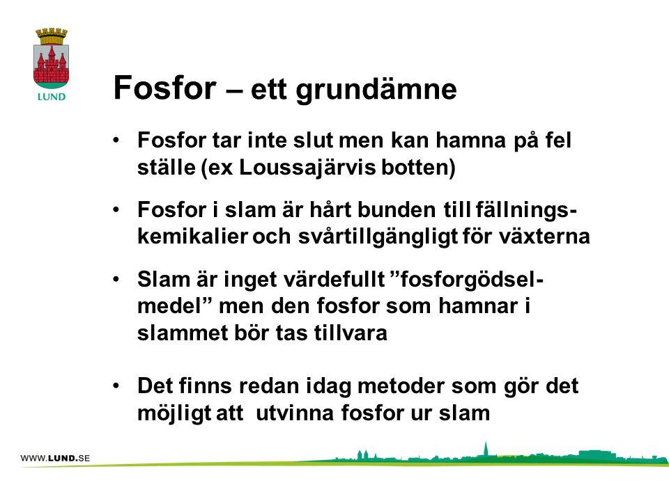 Fosfor – ett grundämne •Fosfor tar inte slut men kan hamna på fel ställe (ex Loussajärvis botten) •Fosfor i slam är hårt bunden till fällnings- kemika