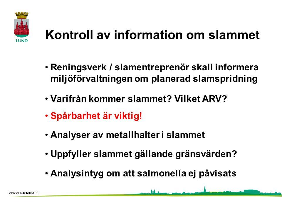 Kontroll av information om slammet •Reningsverk / slamentreprenör skall informera miljöförvaltningen om planerad slamspridning •Varifrån kommer slamme