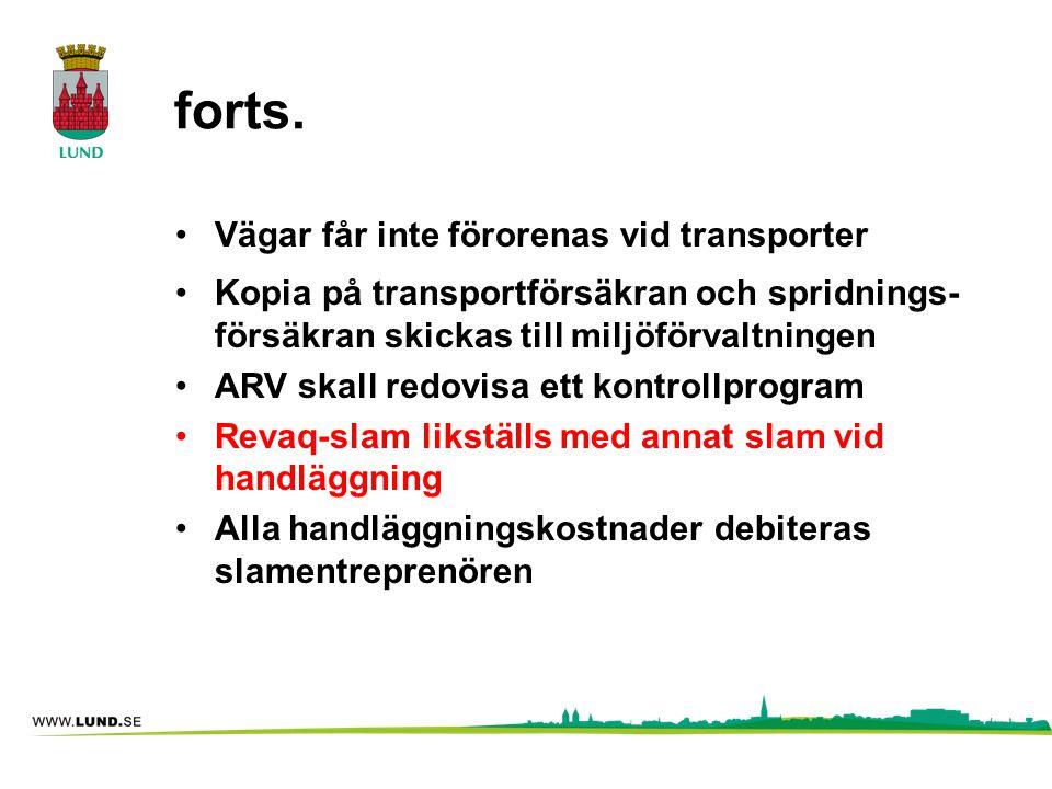forts. •Vägar får inte förorenas vid transporter •Kopia på transportförsäkran och spridnings- försäkran skickas till miljöförvaltningen •ARV skall red