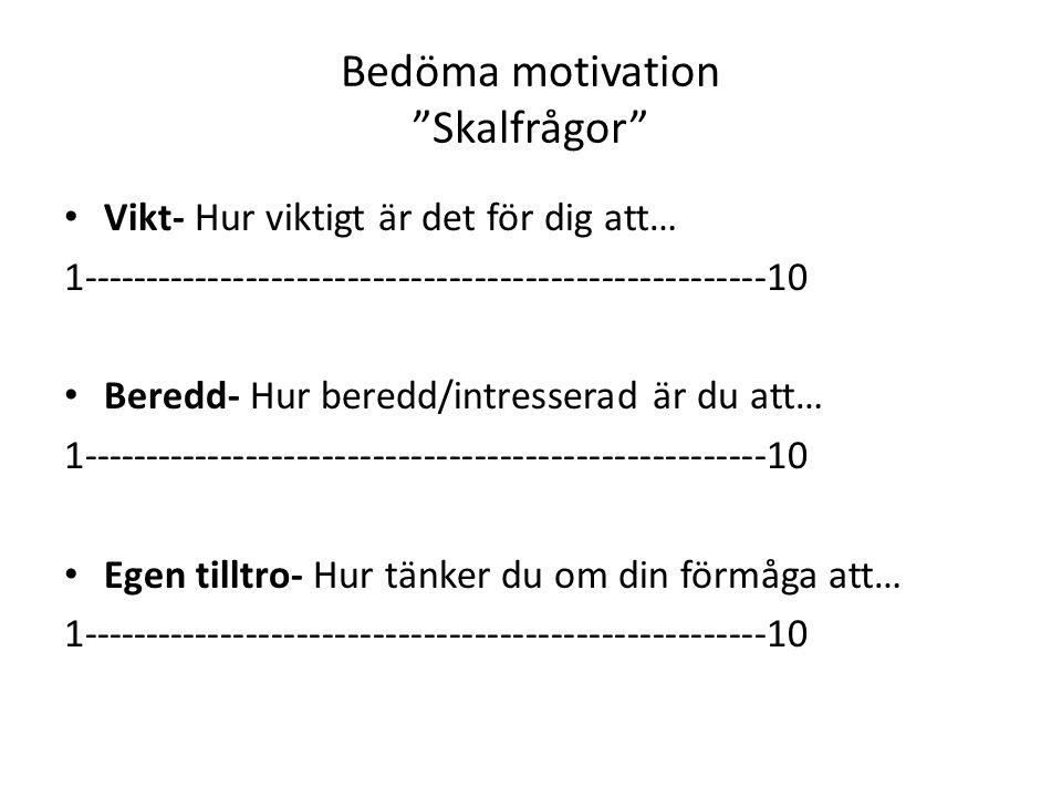 Bedöma motivation Skalfrågor • Vikt- Hur viktigt är det för dig att… 1------------------------------------------------------10 • Beredd- Hur beredd/intresserad är du att… 1------------------------------------------------------10 • Egen tilltro- Hur tänker du om din förmåga att… 1------------------------------------------------------10