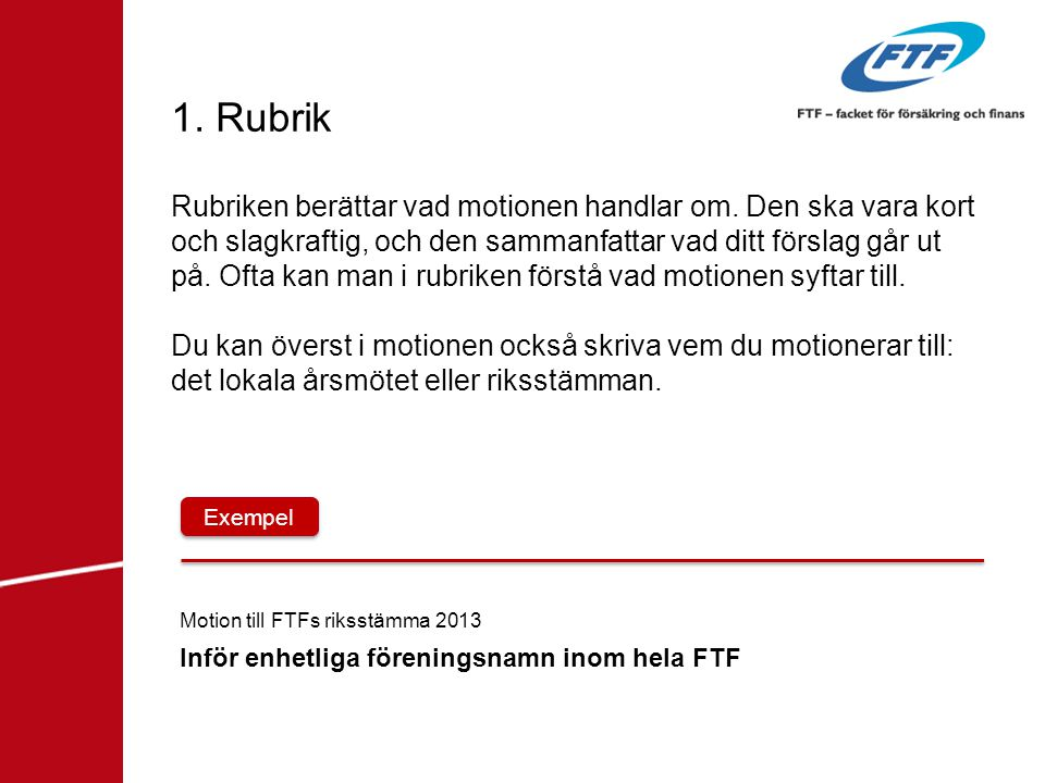 1.Rubrik Rubriken berättar vad motionen handlar om.