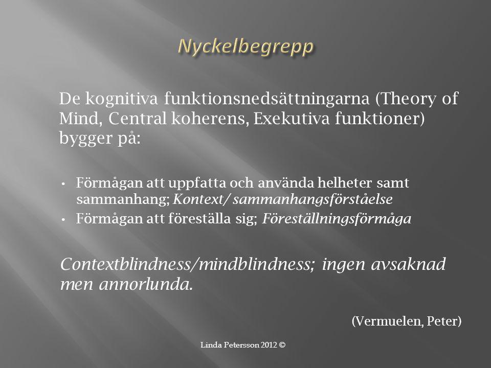 De kognitiva funktionsnedsättningarna (Theory of Mind, Central koherens, Exekutiva funktioner) bygger på: • Förmågan att uppfatta och använda helheter