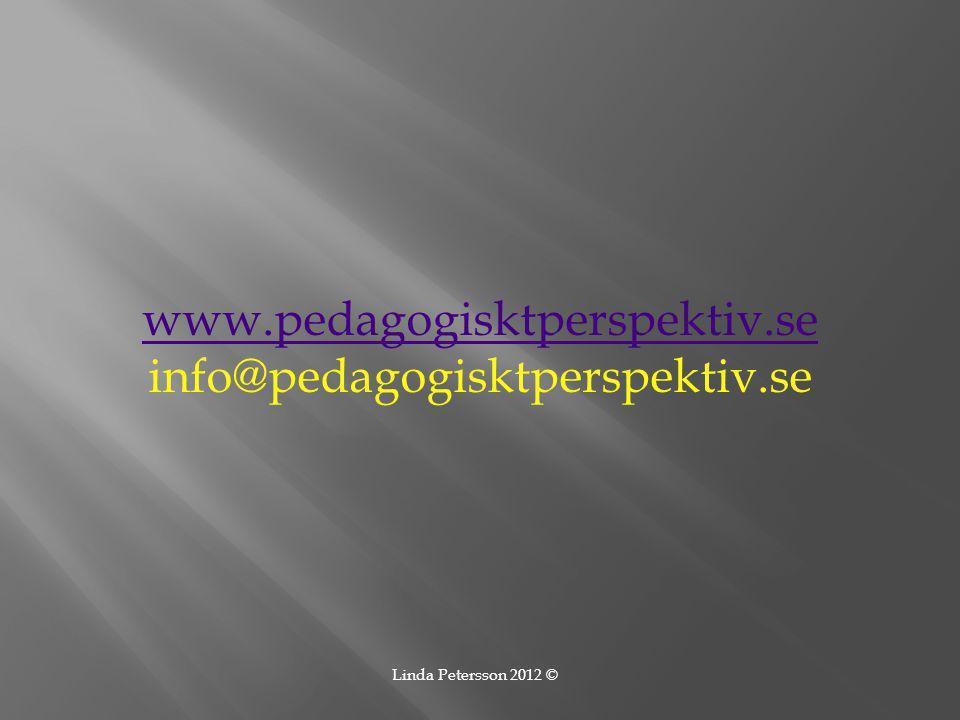 www.pedagogisktperspektiv.se info@pedagogisktperspektiv.se Linda Petersson 2012 ©