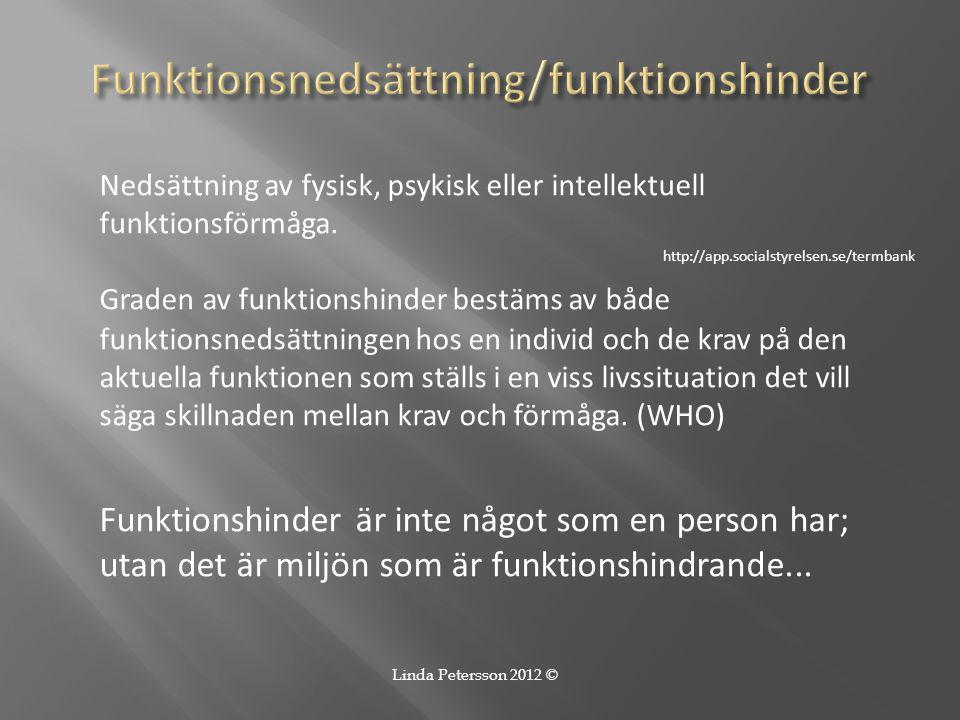 Nedsättning av fysisk, psykisk eller intellektuell funktionsförmåga. http://app.socialstyrelsen.se/termbank Graden av funktionshinder bestäms av både