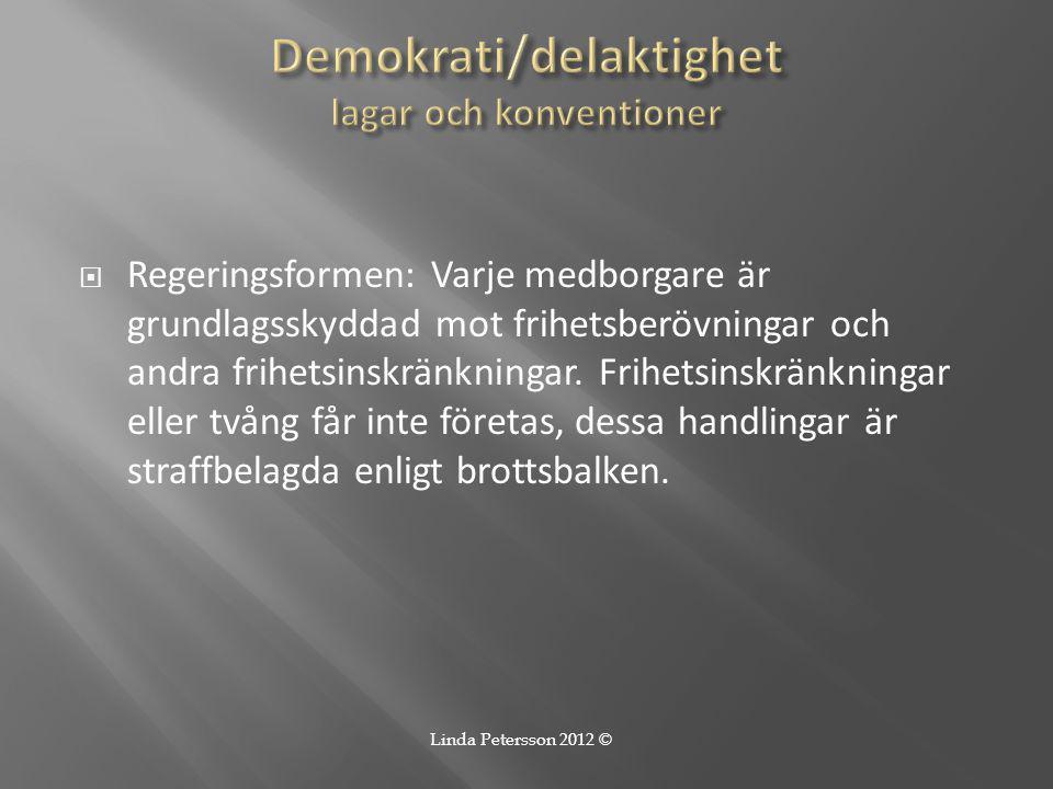  Regeringsformen: Varje medborgare är grundlagsskyddad mot frihetsberövningar och andra frihetsinskränkningar. Frihetsinskränkningar eller tvång får