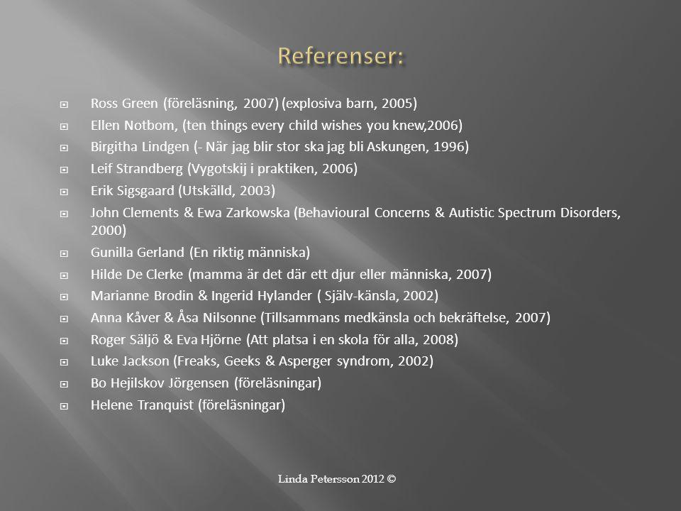  Ross Green (föreläsning, 2007) (explosiva barn, 2005)  Ellen Notbom, (ten things every child wishes you knew,2006)  Birgitha Lindgen (- När jag bl