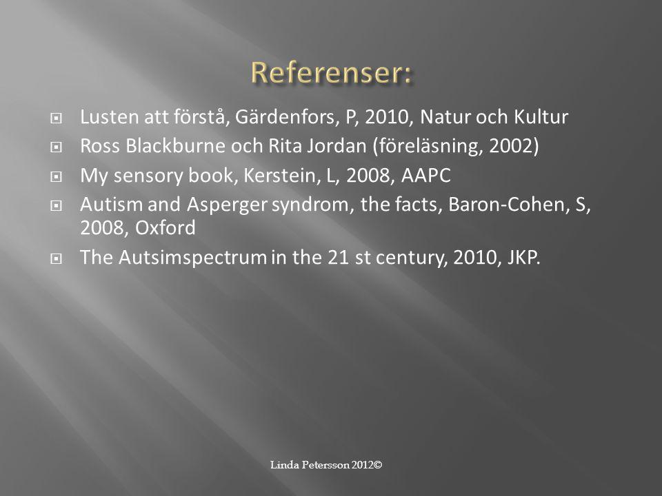  Lusten att förstå, Gärdenfors, P, 2010, Natur och Kultur  Ross Blackburne och Rita Jordan (föreläsning, 2002)  My sensory book, Kerstein, L, 2008,