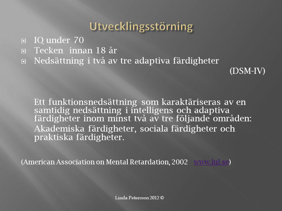  IQ under 70  Tecken innan 18 år  Nedsättning i två av tre adaptiva färdigheter (DSM-IV) Ett funktionsnedsättning som karaktäriseras av en samtidig