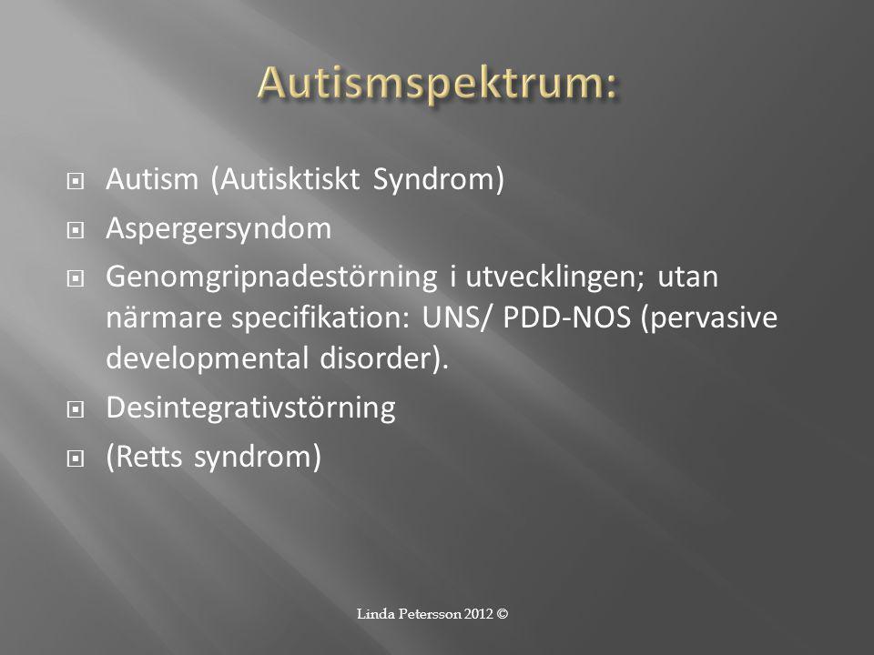  Autism (Autisktiskt Syndrom)  Aspergersyndom  Genomgripnadestörning i utvecklingen; utan närmare specifikation: UNS/ PDD-NOS (pervasive developmen