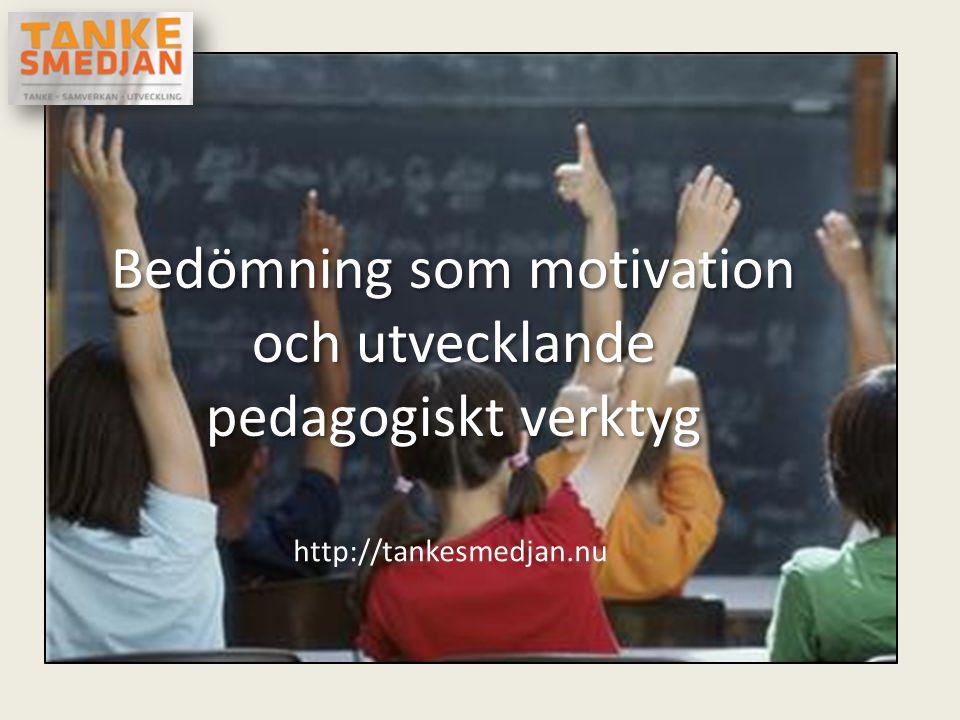 Bedömning som motivation och utvecklande pedagogiskt verktyg http://tankesmedjan.nu