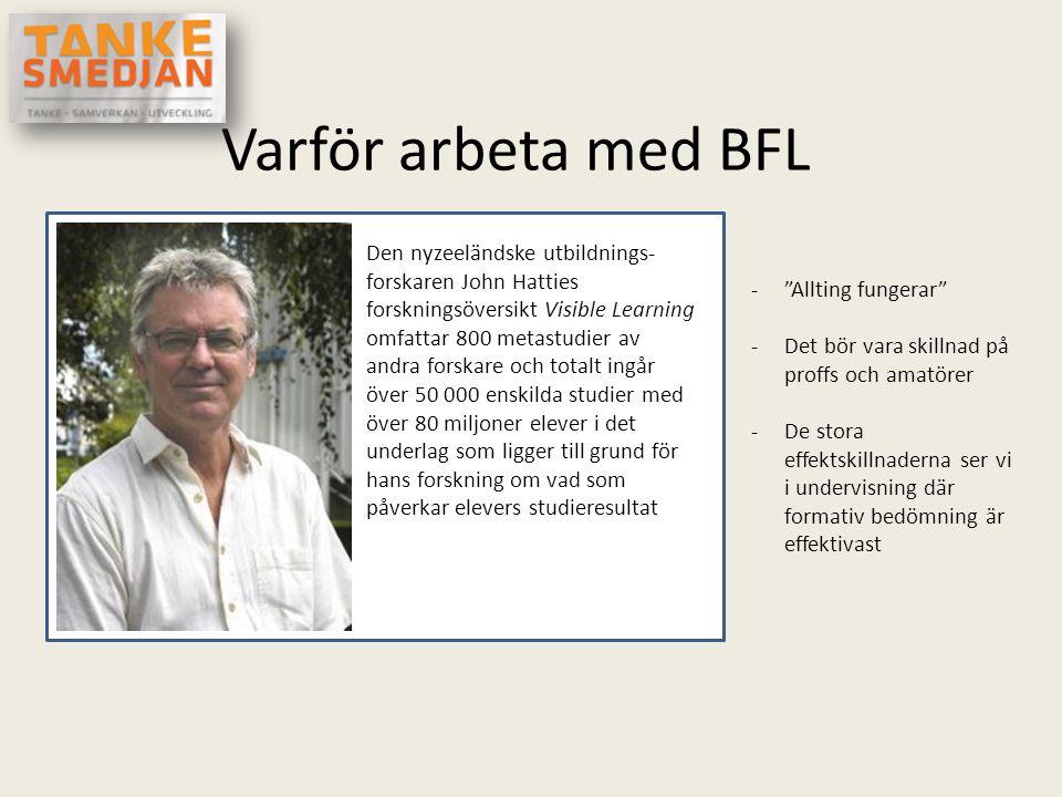 Varför arbeta med BFL Den nyzeeländske utbildnings- forskaren John Hatties forskningsöversikt Visible Learning omfattar 800 metastudier av andra forsk