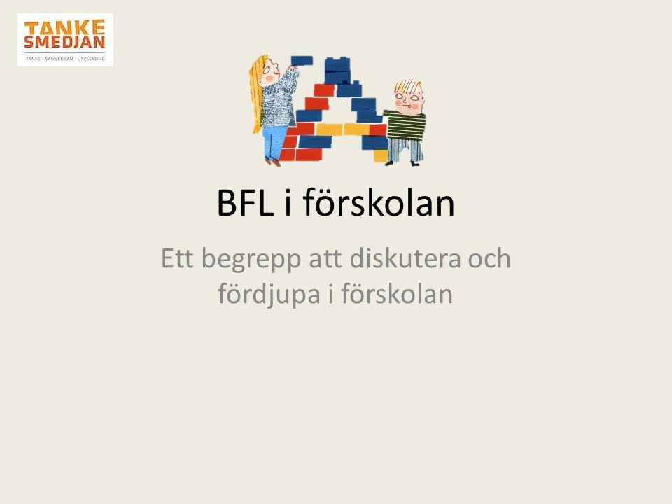 BFL i förskolan Ett begrepp att diskutera och fördjupa i förskolan