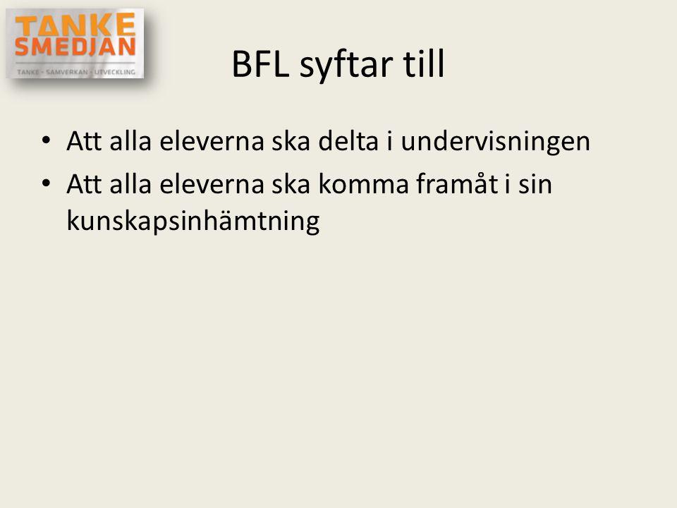 BFL syftar till • Att alla eleverna ska delta i undervisningen • Att alla eleverna ska komma framåt i sin kunskapsinhämtning