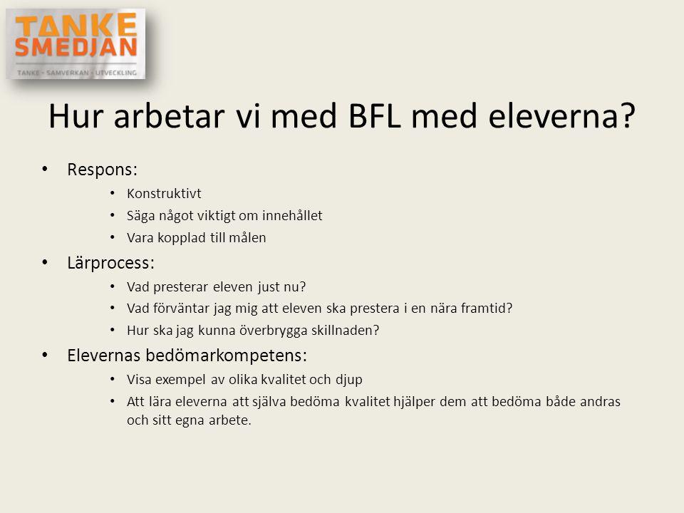 Hur arbetar vi med BFL med eleverna? • Respons: • Konstruktivt • Säga något viktigt om innehållet • Vara kopplad till målen • Lärprocess: • Vad preste