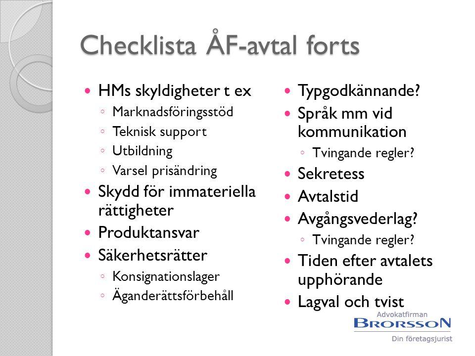 Checklista ÅF-avtal forts  HMs skyldigheter t ex ◦ Marknadsföringsstöd ◦ Teknisk support ◦ Utbildning ◦ Varsel prisändring  Skydd för immateriella r