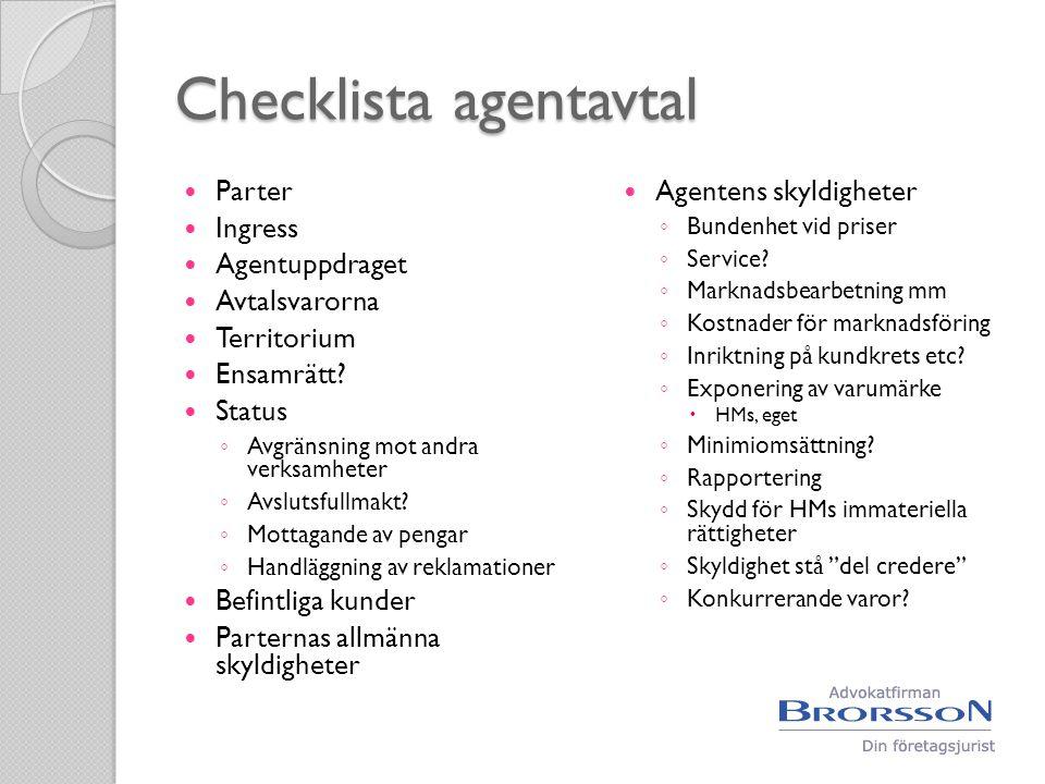 Checklista agentavtal  Parter  Ingress  Agentuppdraget  Avtalsvarorna  Territorium  Ensamrätt?  Status ◦ Avgränsning mot andra verksamheter ◦ A