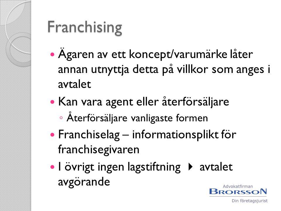 Franchising  Ägaren av ett koncept/varumärke låter annan utnyttja detta på villkor som anges i avtalet  Kan vara agent eller återförsäljare ◦ Återfö